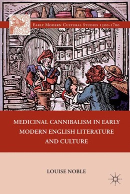 Abbildung von Noble | Medicinal Cannibalism in Early Modern English Literature and Culture | 1st ed. 2011 | 2011