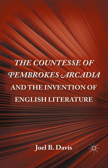 Abbildung von Davis   The Countesse of Pembrokes Arcadia and the Invention of English Literature   1st ed. 2011   2011