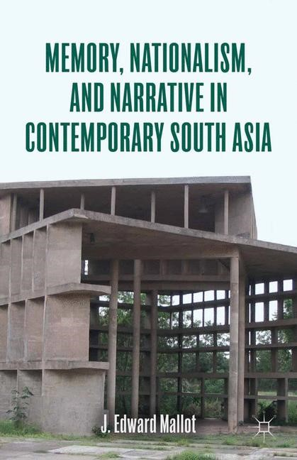 Abbildung von Mallot | Memory, Nationalism, and Narrative in Contemporary South Asia | 1st ed. 2012 | 2012