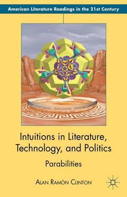 Abbildung von Clinton   Intuitions in Literature, Technology, and Politics   1st ed. 2012   2012   Parabilities