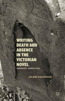 Abbildung von Zigarovich | Writing Death and Absence in the Victorian Novel | 1st ed. 2012 | 2012 | Engraved Narratives
