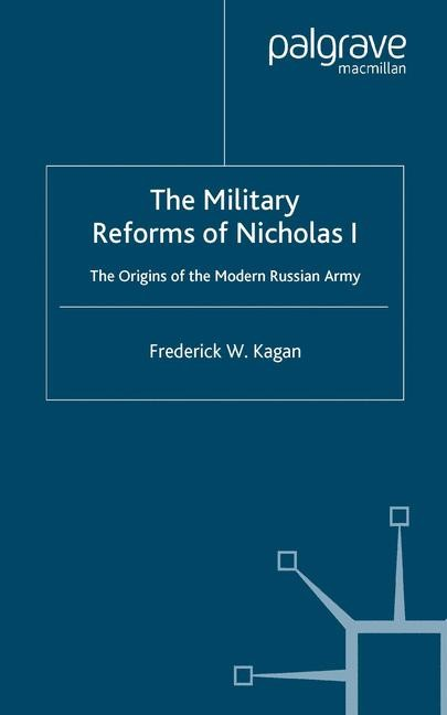 The Military Reforms of Nicholas I | Kagan | Softcover reprint of the original 1st ed. 1999, 1999 | Buch (Cover)