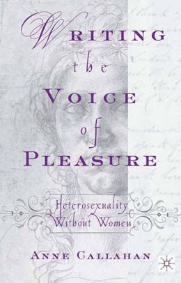 Abbildung von Callahan | Writing the Voice of Pleasure | Softcover reprint of the original 1st ed. 2001 | 2002 | Heterosexuality without Women