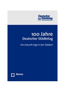 Abbildung von 100 Jahre Deutscher Städtetag | 2005 | Die Zukunft liegt in den Städt...