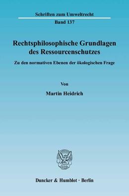 Abbildung von Heidrich | Rechtsphilosophische Grundlagen des Ressourcenschutzes. | 2004 | Zu den normativen Ebenen der ö... | Band 137