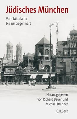 Abbildung von Bauer, Richard / Brenner, Michael | Jüdisches München | 2006 | Vom Mittelalter bis zur Gegenw...