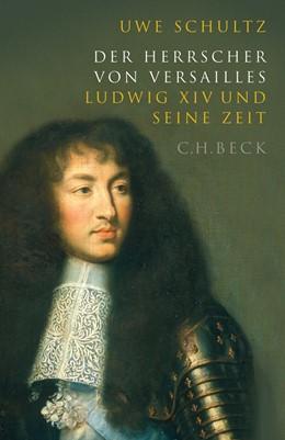Abbildung von Schultz, Uwe   Der Herrscher von Versailles   1. Auflage   2006   beck-shop.de