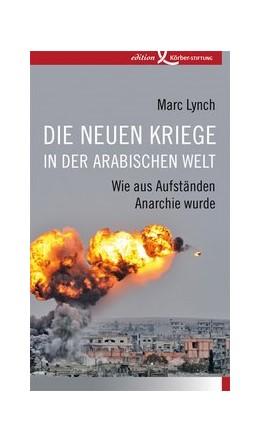 Abbildung von Lynch | Die neuen Kriege in der arabischen Welt | 1. Auflage | 2016 | beck-shop.de