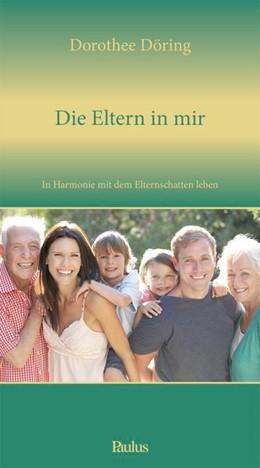 Abbildung von Döring | Die Eltern in mir | 2016 | In Harmonie mit dem Elternscha...
