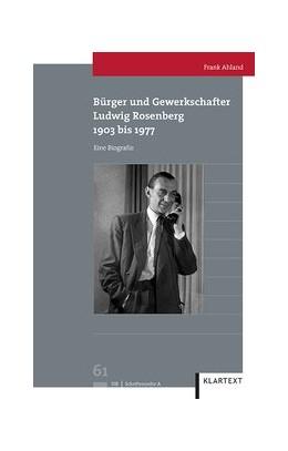 Abbildung von Ahland | Bürger und Gewerkschafter Ludwig Rosenberg | 2016 | 1903 bis 1977 - Eine Biografie