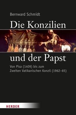 Abbildung von Schmidt | Die Konzilien und der Papst | 1. Auflage | 2016 | Von Pisa (1409) bis zum Zweite...