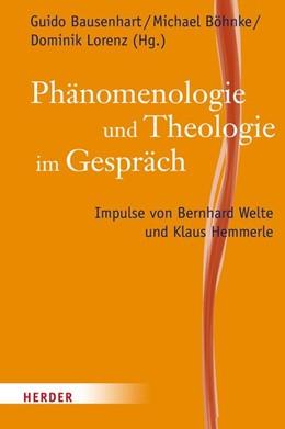 Abbildung von Bausenhart / Böhnke / Lorenz | Phänomenologie und Theologie im Gespräch | 1. Auflage | 2016 | Impulse von Bernhard Welte und...