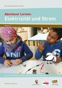 Abbildung von Abenteuer Lernen e. V. | Abenteuer Lernen: Elektrizität und Strom. Mini-Experimentierkurse mit Pep! | 1. Auflage | 2016 | beck-shop.de