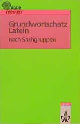 Abbildung von Grundwortschatz Latein nach Sachgruppen   1. Auflage   2015   beck-shop.de