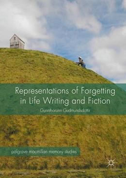 Abbildung von Gudmundsdottir | Representations of Forgetting in Life Writing and Fiction | 1. Auflage | 2016 | beck-shop.de
