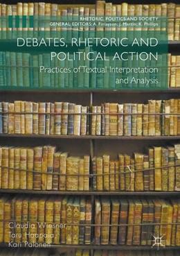 Abbildung von Wiesner / Haapala / Palonen   Debates, Rhetoric and Political Action   2017   Practices of Textual Interpret...