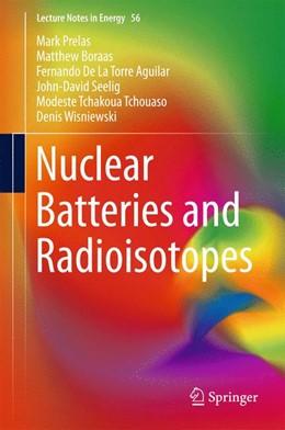 Abbildung von Prelas / Boraas | Nuclear Batteries and Radioisotopes | 1. Auflage | 2016 | beck-shop.de