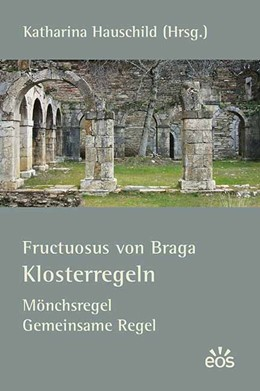 Abbildung von Hauschild   Fructuosus von Bragra - Klosterregeln   1. Auflage   2016   beck-shop.de