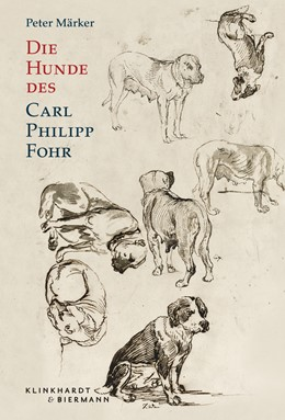 Abbildung von Märker | Die Hunde des Carl Philipp Fohr | 1. Auflage | 2016 | beck-shop.de