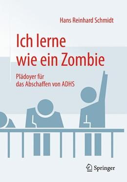 Abbildung von Schmidt | Ich lerne wie ein Zombie | 2. Auflage | 2019 | Plädoyer für das Abschaffen vo...