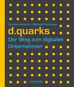 Abbildung von Hentrich / Pachmajer | d.quarks | 2016 | Der Weg zum digitalen Unterneh...