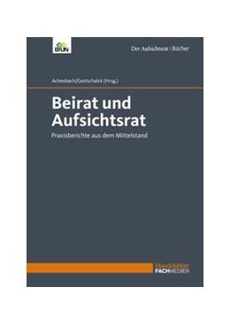 Abbildung von Achenbach / Gottschalck (Hrsg.) | Beirat und Aufsichtsrat | 2016 | Praxisberichte aus dem Mittels...