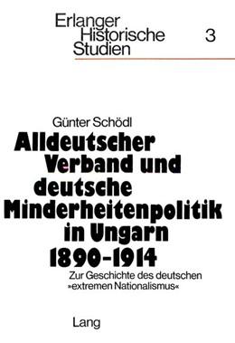 Abbildung von Schodl   Alldeutscher Verband und deutsche Minderheitenpolitik in Ungarn 1890-1914. Zur Geschichte des deutschen extremen Nationalismus   1978
