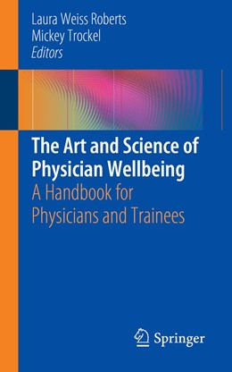 Abbildung von Weiss Roberts / Trockel | The Art and Science of Physician Wellbeing | 2019 | A Handbook for Physicians and ...