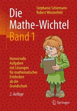 Abbildung von Schiemann / Wöstenfeld | Die Mathe-Wichtel Band 1 | 2., erw. u. überarb. Aufl. 2017 | 2016 | Humorvolle Aufgaben mit Lösung...