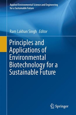 Abbildung von Singh | Principles and Applications of Environmental Biotechnology for a Sustainable Future | 1. Auflage | 2016 | beck-shop.de