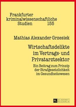 Abbildung von Grzesiek | Wirtschaftsdelikte im Vertrags- und Privatarztsektor | 1. Auflage | 2016 | beck-shop.de