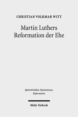 Abbildung von Witt | Martin Luthers Reformation der Ehe | 2017 | Sein theologisches Eheverständ...