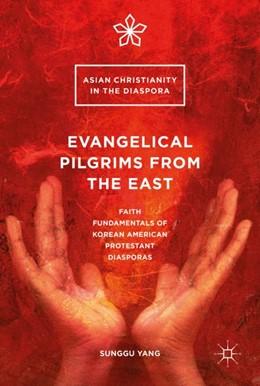Abbildung von Yang   Evangelical Pilgrims from the East   1st ed. 2016   2016   Faith Fundamentals of Korean A...