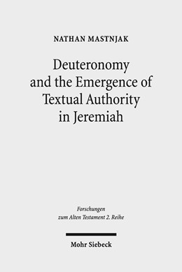 Abbildung von Mastnjak   Deuteronomy and the Emergence of Textual Authority in Jeremiah   2016   87