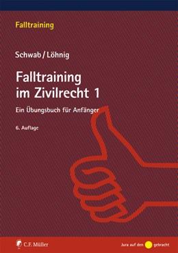 Abbildung von Schwab / Löhnig | Falltraining im Zivilrecht 1 | 6., neu bearbeitete Auflage | 2016 | Ein Übungsbuch für Anfänger
