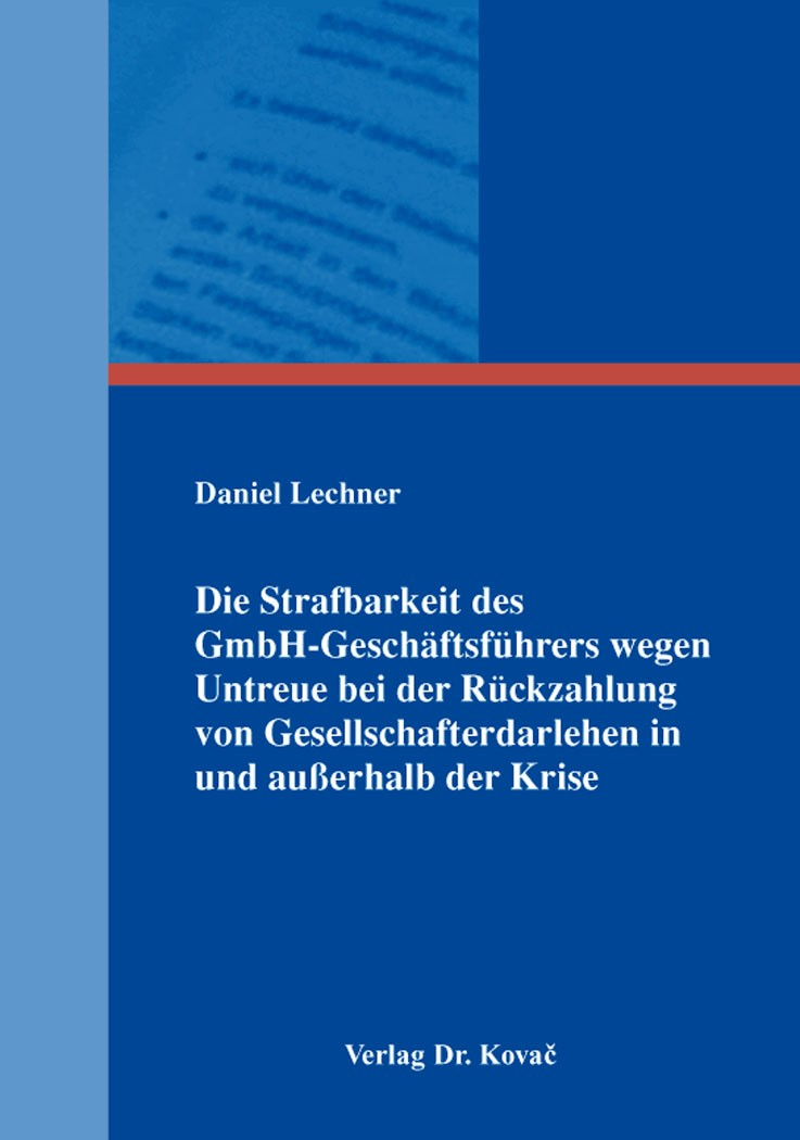 Abbildung von Lechner | Die Strafbarkeit des GmbH-Geschäftsführers wegen Untreue bei der Rückzahlung von Gesellschafterdarlehen in und außerhalb der Krise | 2016