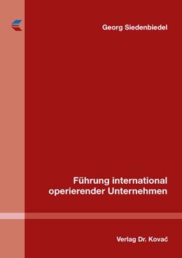 Abbildung von Siedenbiedel | Führung international operierender Unternehmen | 1. Auflage | 2016 | 457 | beck-shop.de