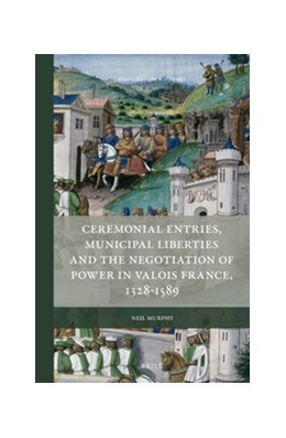 Abbildung von Murphy | Ceremonial Entries, Municipal Liberties and the Negotiation of Power in Valois France, 1328-1589 | 2016 | 7
