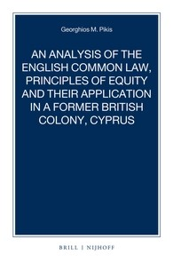 Abbildung von Pikis | An Analysis of the English Common Law, Principles of Equity and their Application in a former British Colony, Cyprus | approx. 160 pp. | 2016