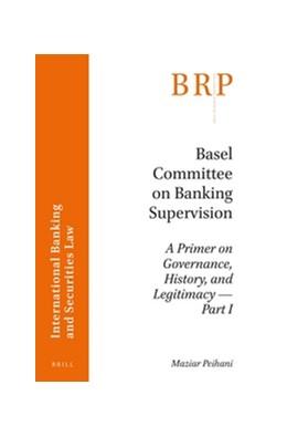 Abbildung von Peihani | Basel Committee on Banking Supervision | vi, 110 pp. | 2016 | A Primer on Governance, Histor...