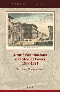 Abbildung von Comerford | Jesuit Foundations and Medici Power, 1532-1621 | xvi, 316 pp. | 2016