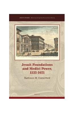 Abbildung von Comerford | Jesuit Foundations and Medici Power, 1532-1621 | xvi, 316 pp. | 2016 | 7