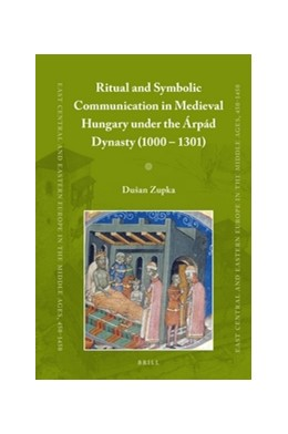 Abbildung von Zupka | Ritual and Symbolic Communication in Medieval Hungary under the Árpád Dynasty (1000 - 1301) | 1. Auflage | 2016 | 39 | beck-shop.de