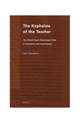 Abbildung von Gardner | The Kephalaia of the Teacher | 2016 | The Edited Coptic Manichaean T...