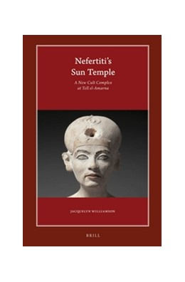 Abbildung von Williamson   Nefertiti's Sun Temple (2 vols.)   2016   A New Cult Complex at Tell el-...   2