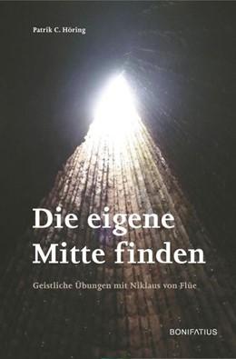 Abbildung von Höring | Die eigene Mitte finden | 2017 | Geistliche Übungen mit Niklaus...