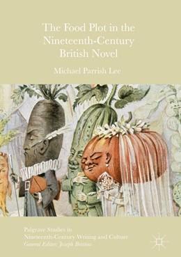 Abbildung von Parrish Lee | The Food Plot in the Nineteenth-Century British Novel | 1. Auflage | 2017 | beck-shop.de