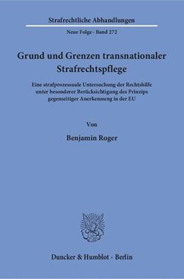 Abbildung von Roger | Grund und Grenzen transnationaler Strafrechtspflege | 1. Auflage | 2016 | beck-shop.de