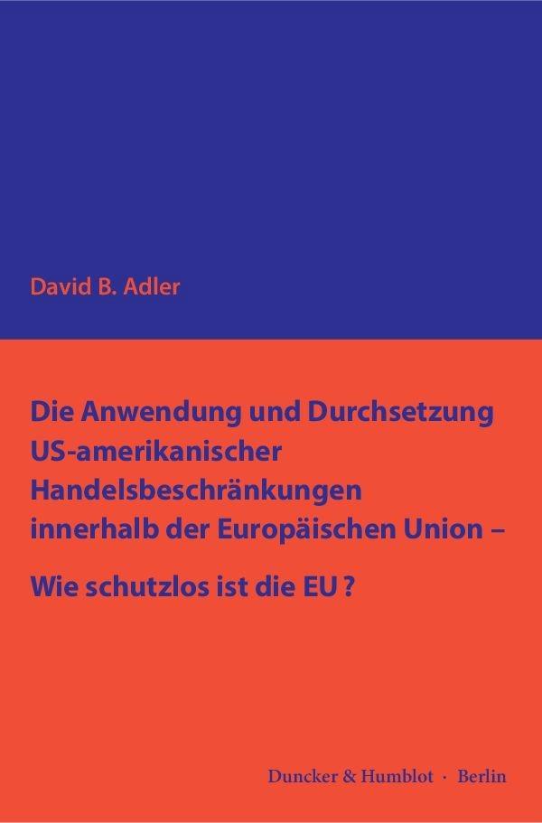 Die Anwendung und Durchsetzung US-amerikanischer Handelsbeschränkungen innerhalb der Europäischen Union - Wie schutzlos ist die EU? | Adler | 1. Auflage, 2016 | Buch (Cover)