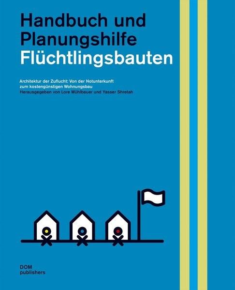 Flüchtlingsbauten. Handbuch und Planungshilfe   Mühlbauer / Shretah, 2017   Buch (Cover)
